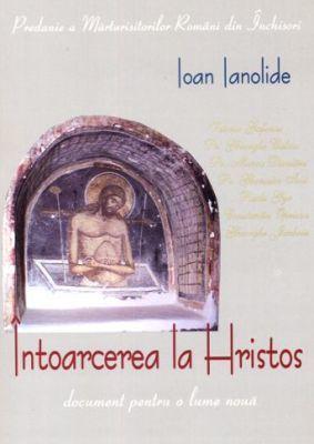 Recenzie: Ioan Ianolide - Intoarcerea la Hristos - document pentru o lume noua