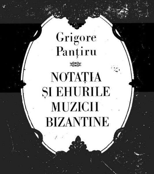 Notatia si ehurile muzicii bizantine - Grigore Pantaru