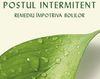 Postul intermitent - un instrument eficace pentru pierderea in greutate